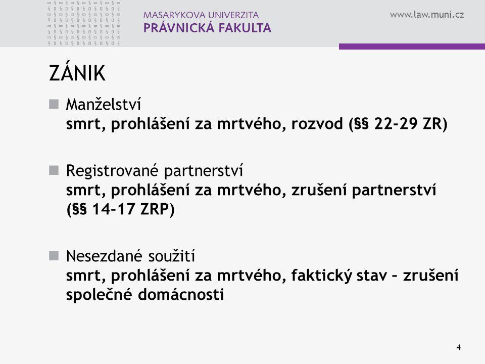www.law.muni.cz 4 ZÁNIK Manželství smrt, prohlášení za mrtvého, rozvod (§§ 22-29 ZR) Registrované partnerství smrt, prohlášení za mrtvého, zrušení par