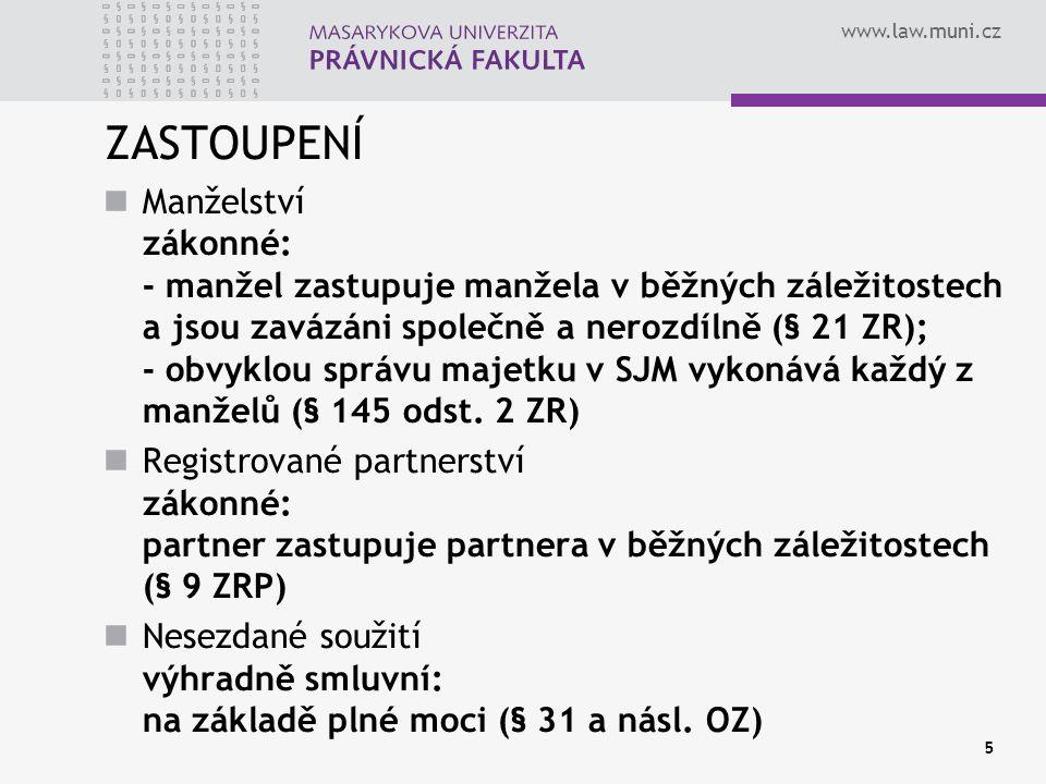 www.law.muni.cz 5 ZASTOUPENÍ Manželství zákonné: - manžel zastupuje manžela v běžných záležitostech a jsou zavázáni společně a nerozdílně (§ 21 ZR); -