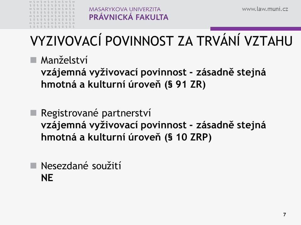 www.law.muni.cz 7 VYZIVOVACÍ POVINNOST ZA TRVÁNÍ VZTAHU Manželství vzájemná vyživovací povinnost - zásadně stejná hmotná a kulturní úroveň (§ 91 ZR) R
