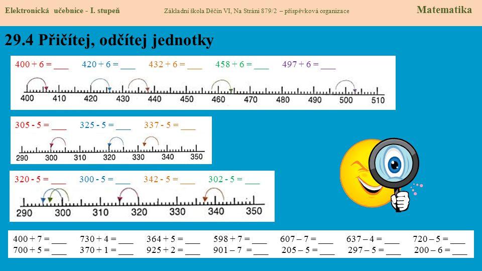 29.4 Přičítej, odčítej jednotky Elektronická učebnice - I. stupeň Základní škola Děčín VI, Na Stráni 879/2 – příspěvková organizace Matematika 400 + 6