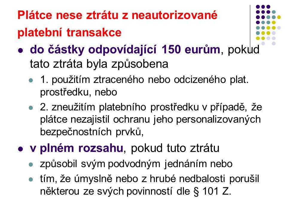 Plátce nese ztrátu z neautorizované platební transakce do částky odpovídající 150 eurům, pokud tato ztráta byla způsobena 1. použitím ztraceného nebo