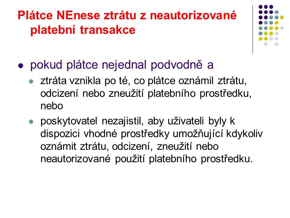 Plátce NEnese ztrátu z neautorizované platební transakce pokud plátce nejednal podvodně a ztráta vznikla po té, co plátce oznámil ztrátu, odcizení neb