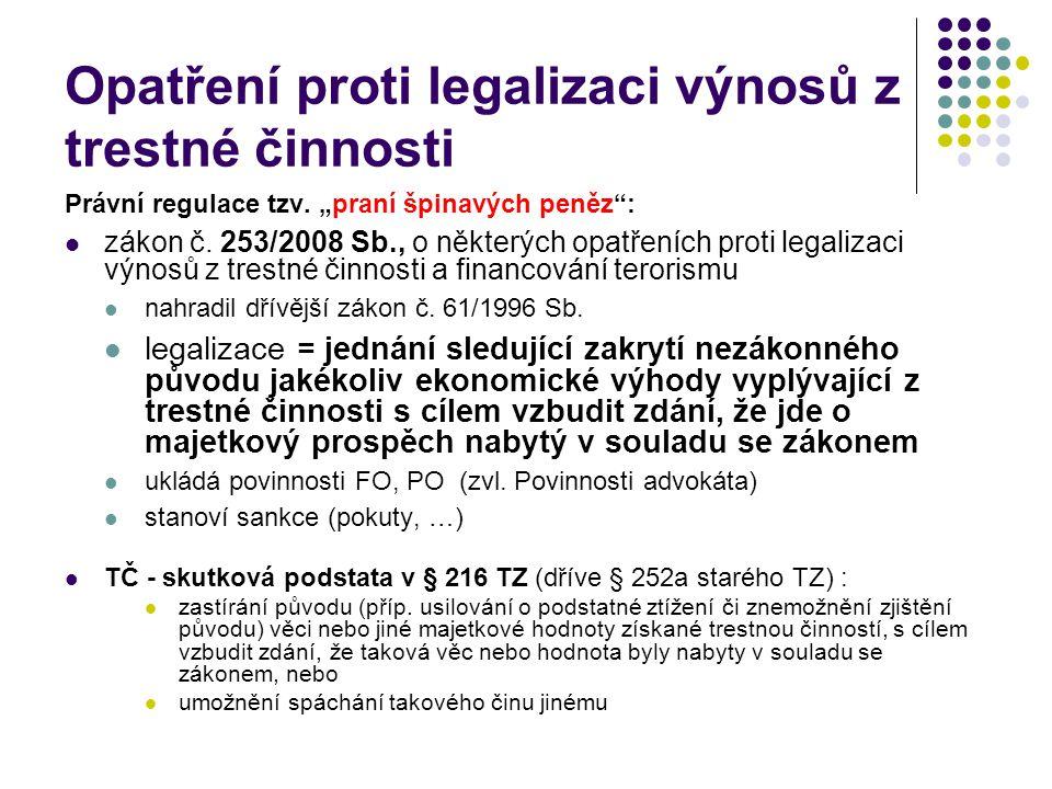 """Opatření proti legalizaci výnosů z trestné činnosti Právní regulace tzv. """"praní špinavých peněz"""": zákon č. 253/2008 Sb., o některých opatřeních proti"""