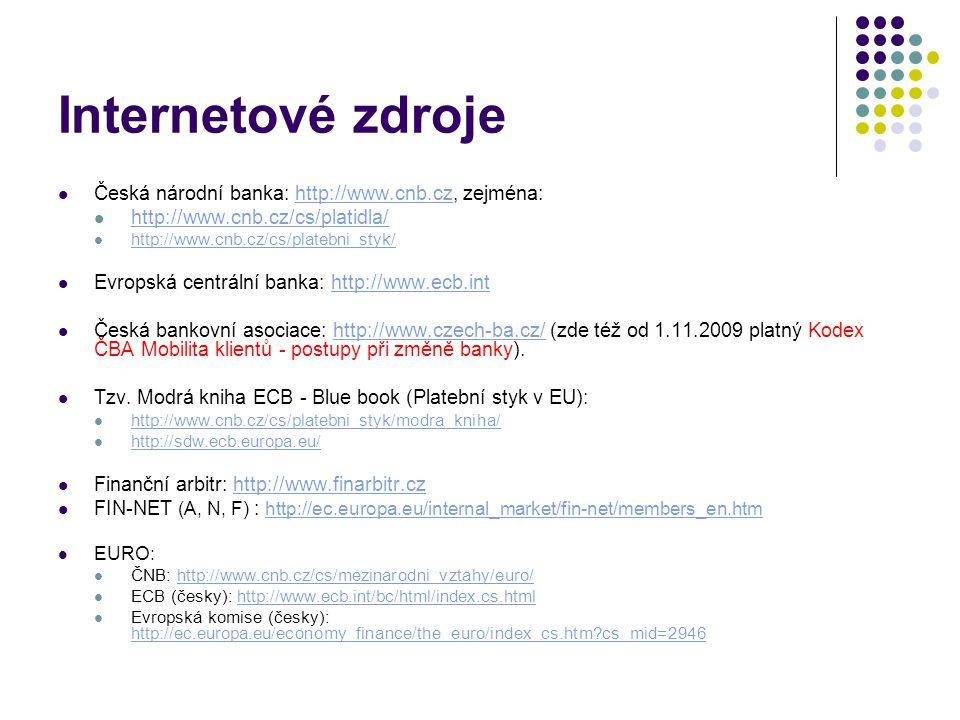 Internetové zdroje Česká národní banka: http://www.cnb.cz, zejména:http://www.cnb.cz http://www.cnb.cz/cs/platidla/ http://www.cnb.cz/cs/platebni_styk