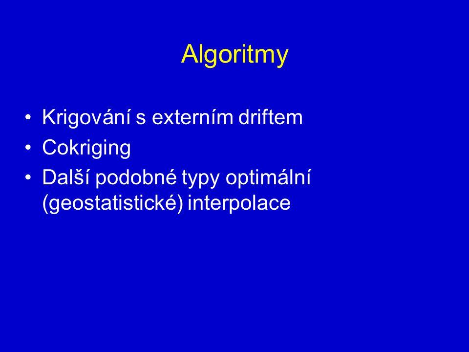 Algoritmy Krigování s externím driftem Cokriging Další podobné typy optimální (geostatistické) interpolace
