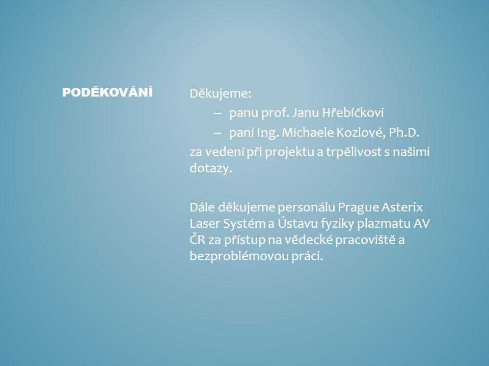 Děkujeme: – panu prof. Janu Hřebíčkovi – paní Ing. Michaele Kozlové, Ph.D. za vedení při projektu a trpělivost s našimi dotazy. Dále děkujeme personál