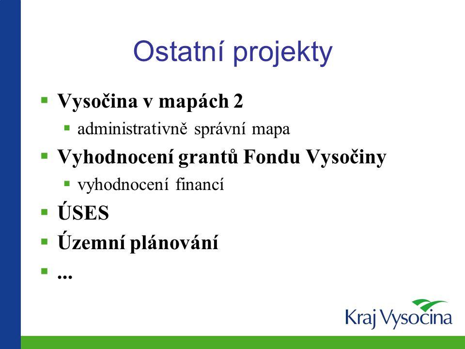 Ostatní projekty  Vysočina v mapách 2  administrativně správní mapa  Vyhodnocení grantů Fondu Vysočiny  vyhodnocení financí  ÚSES  Územní plánování ...