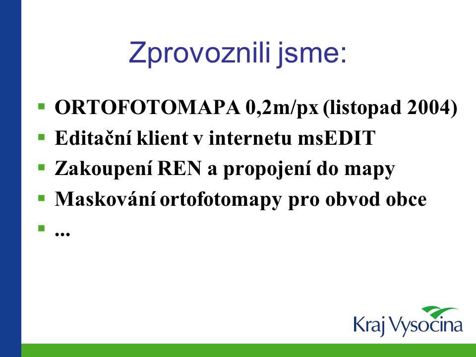 Zprovoznili jsme:  ORTOFOTOMAPA 0,2m/px (listopad 2004)  Editační klient v internetu msEDIT  Zakoupení REN a propojení do mapy  Maskování ortofotomapy pro obvod obce ...
