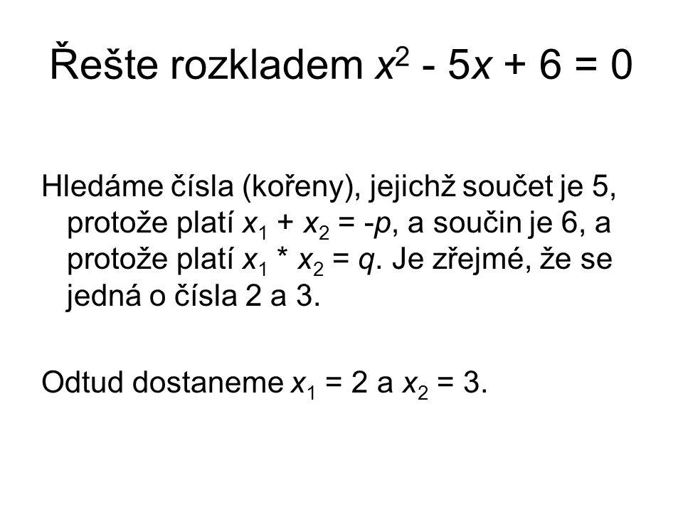 Řešte rozkladem x 2 - 5x + 6 = 0 Hledáme čísla (kořeny), jejichž součet je 5, protože platí x 1 + x 2 = -p, a součin je 6, a protože platí x 1 * x 2 = q.