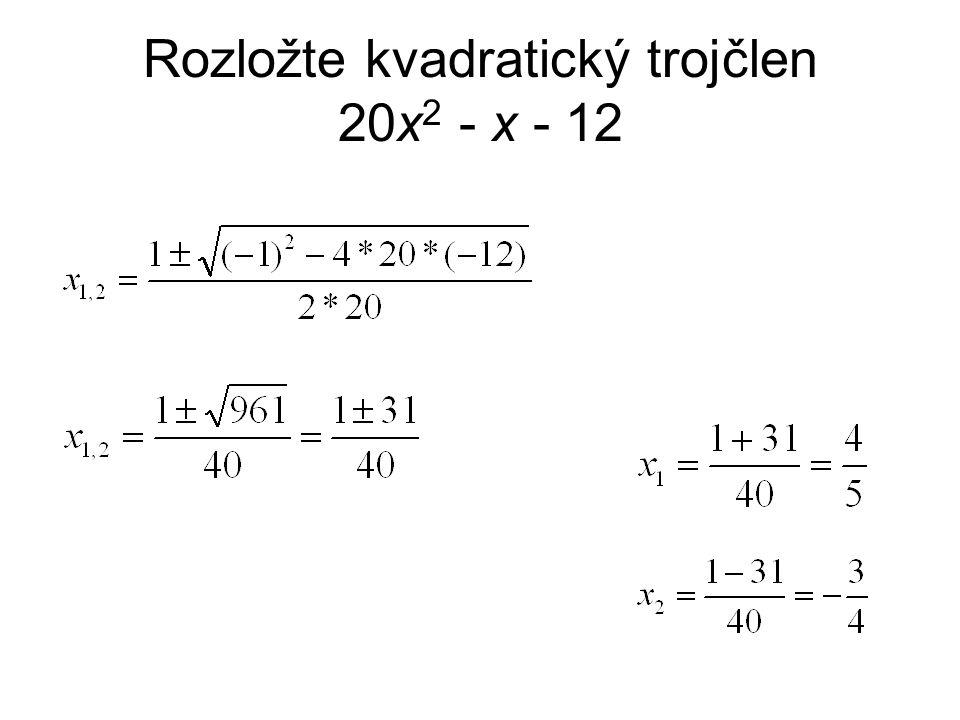 Rozložte kvadratický trojčlen 20x 2 - x - 12