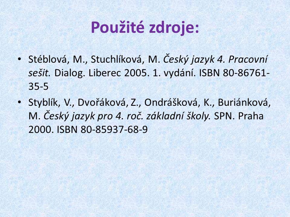 Použité zdroje: Stéblová, M., Stuchlíková, M. Český jazyk 4.