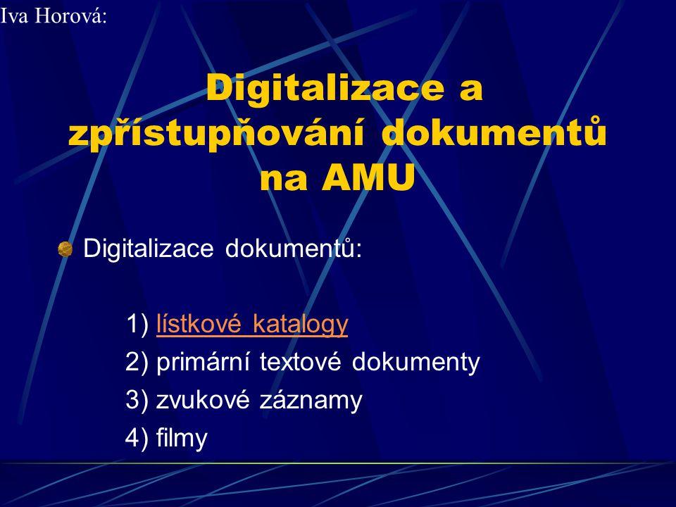 Digitalizace a zpřístupňování dokumentů na AMU Digitalizace dokumentů: 1) lístkové katalogylístkové katalogy 2) primární textové dokumenty 3) zvukové