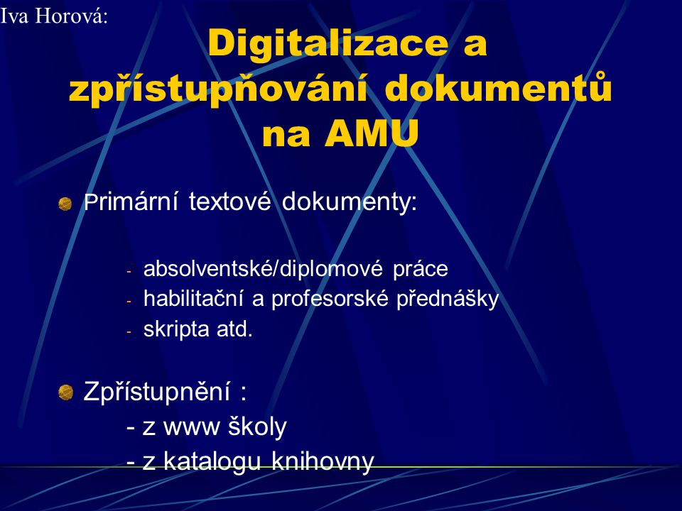 Digitalizace a zpřístupňování dokumentů na AMU Zpřístupnění z www školy: - Elektronická čítárna AMU - seznam titulů - členěné obsahové, řazení abecední - bez zvláštních nároků technických, SW atd.