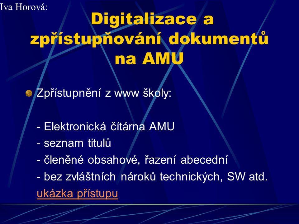 Digitalizace a zpřístupňování dokumentů na AMU Zpřístupnění z www školy: - Elektronická čítárna AMU - seznam titulů - členěné obsahové, řazení abecedn