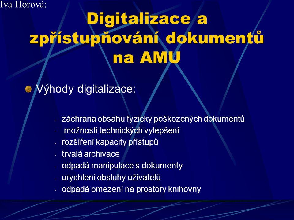 Digitalizace a zpřístupňování dokumentů na AMU Technologické postupy: - digitalizace: foto, scan, přepis - převod do prezentačních formátů (HTML, PDF) - umístění na distribuční server - zanesení URL do záznamů - grafická úprava www stránek Iva Horová: