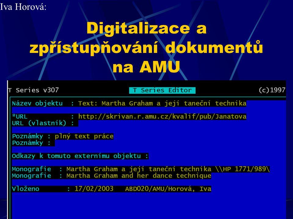 Digitalizace a zpřístupňování dokumentů na AMU Zpřístupňování a Autorský zákon - novela = omezení knihoven - možnosti řešení Iva Horová: