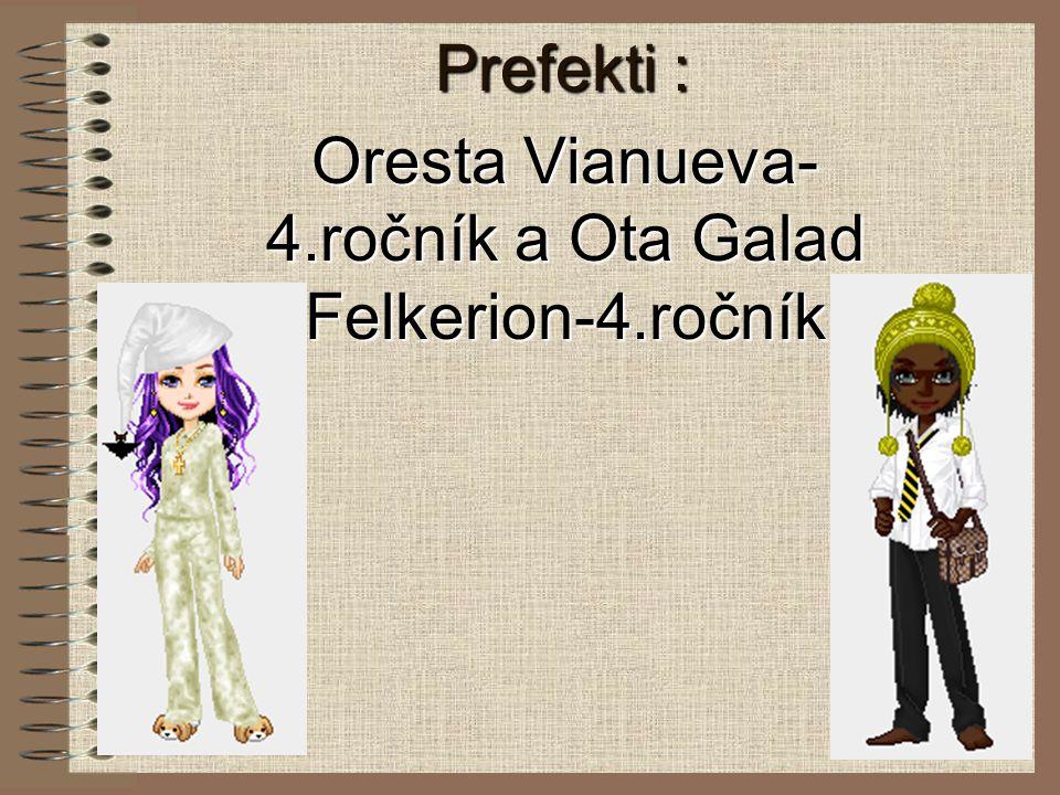 Prefekti : Oresta Vianueva- 4.ročník a Ota Galad Felkerion-4.ročník