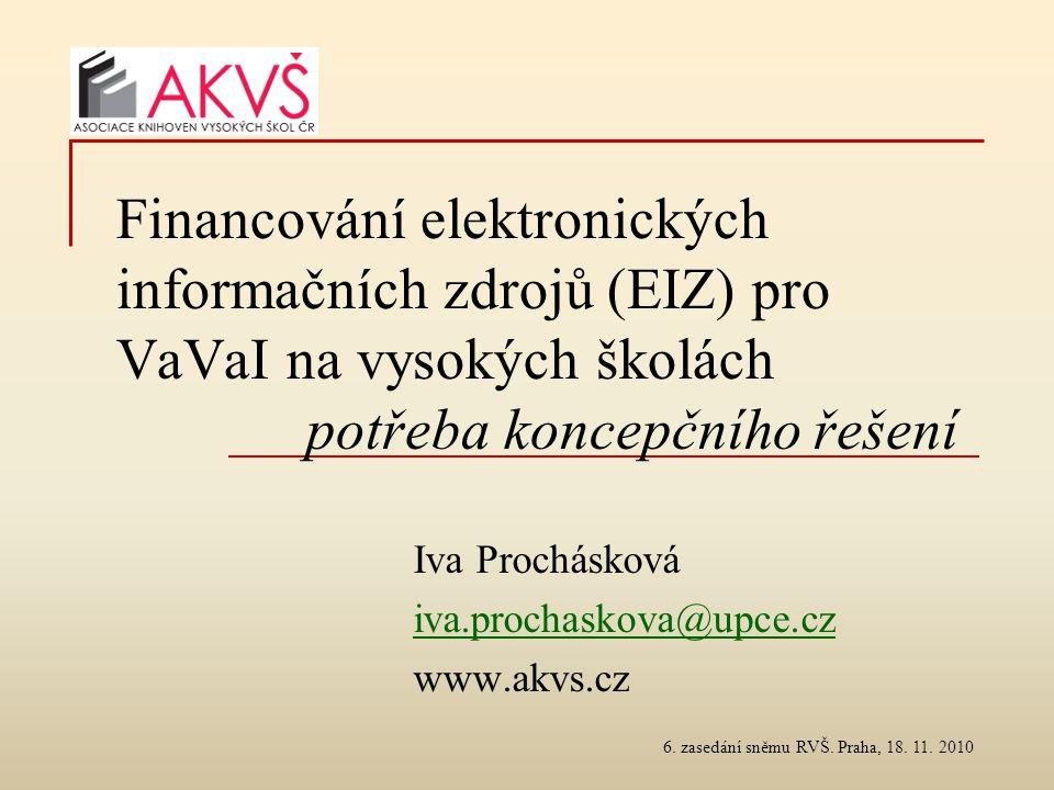 6. zasedání sněmu RVŠ. Praha, 18. 11. 2010 Financování elektronických informačních zdrojů (EIZ) pro VaVaI na vysokých školách potřeba koncepčního řeše