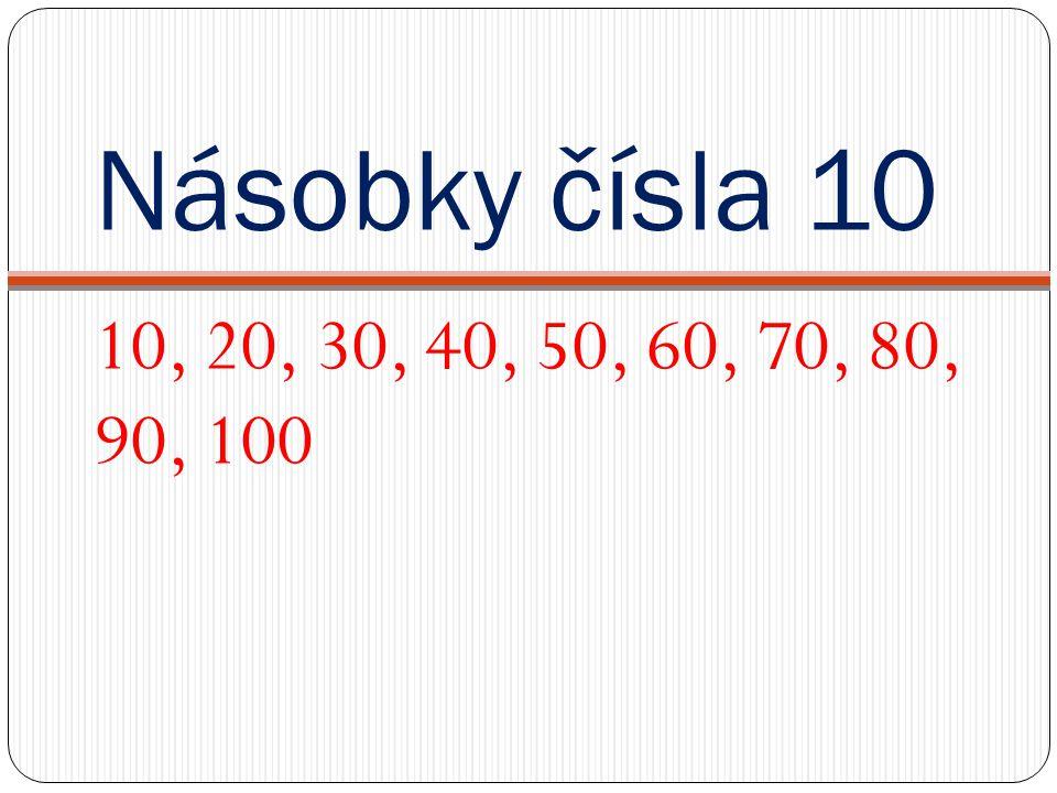 Násobky čísla 10 10, 20, 30, 40, 50, 60, 70, 80, 90, 100