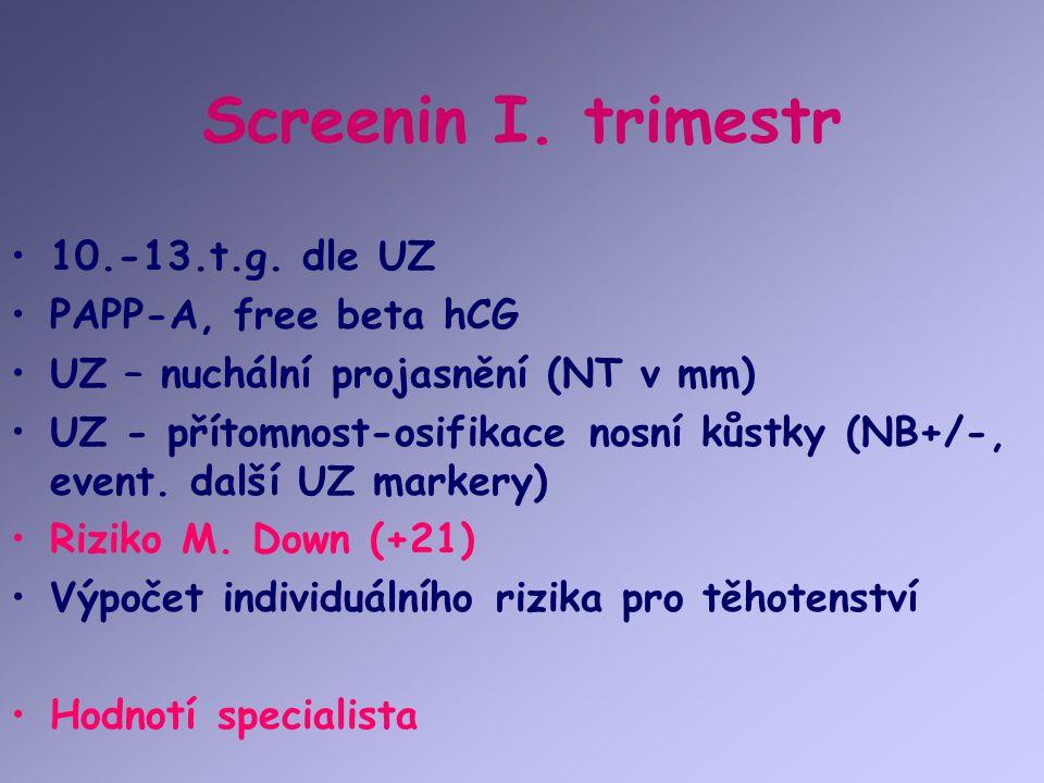 Screenin I. trimestr 10.-13.t.g. dle UZ PAPP-A, free beta hCG UZ – nuchální projasnění (NT v mm) UZ - přítomnost-osifikace nosní kůstky (NB+/-, event.