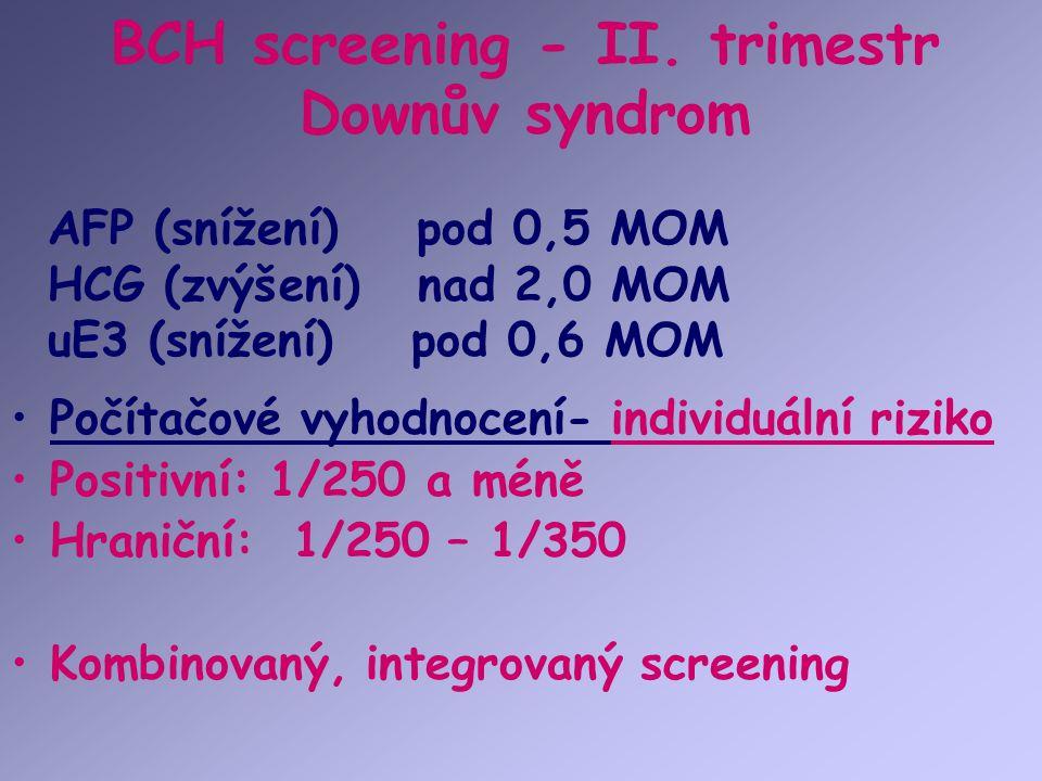 BCH screening - II. trimestr Downův syndrom Počítačové vyhodnocení- individuální riziko Positivní: 1/250 a méně Hraniční: 1/250 – 1/350 Kombinovaný, i