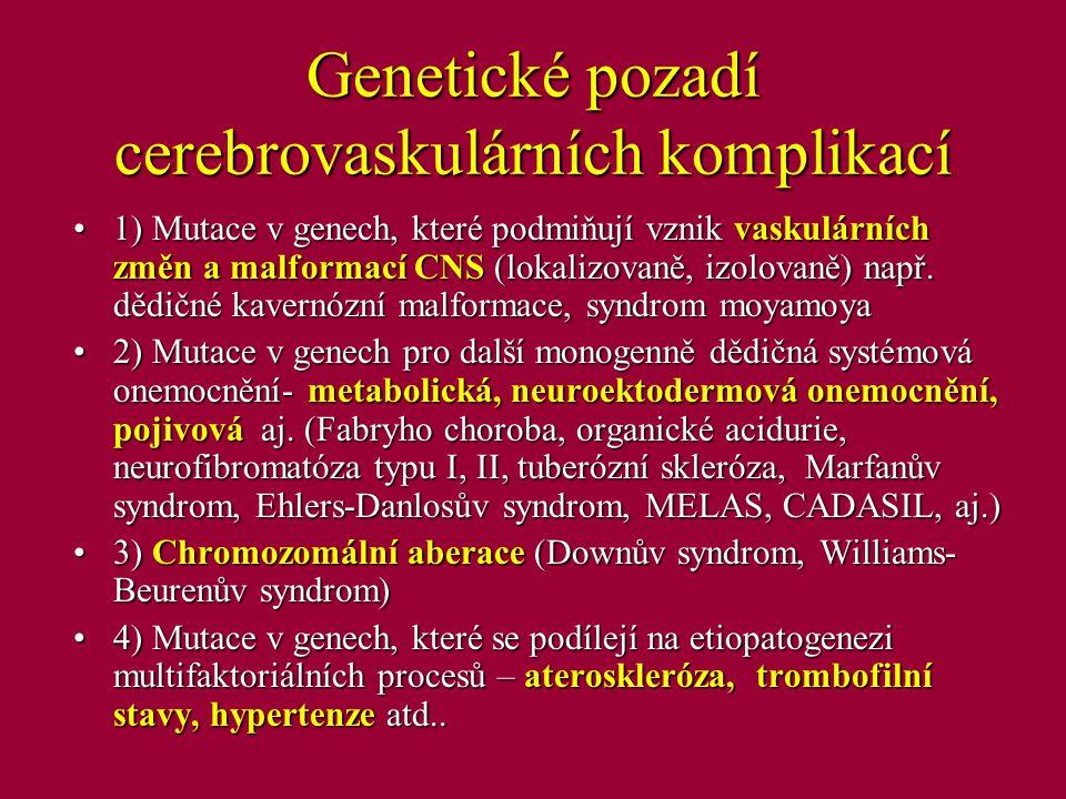 1) Cerebrovaskulární malformace Cerebrální kavernózní malformace - geny CCM1, CCM2, CCM3 (FN Motol), KRIT1, PDCD10 –AD, většinou nové mutace, 0,5 % populace Familiární intrakraniální aneurysmata - výskyt u 2 a více příbuzných 1.