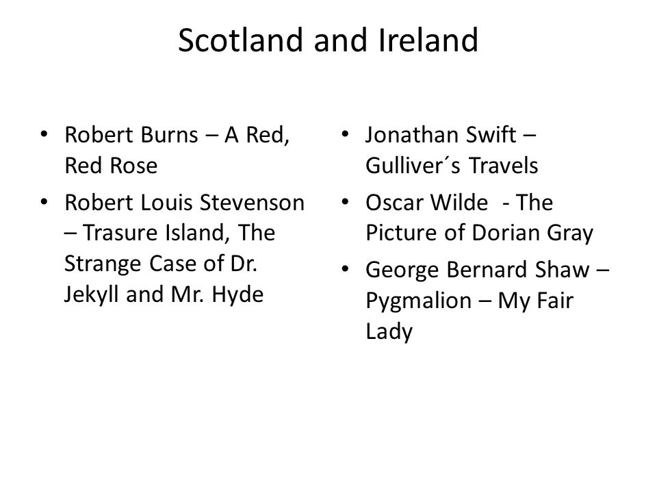 Scotland and Ireland Robert Burns – A Red, Red Rose Robert Louis Stevenson – Trasure Island, The Strange Case of Dr.