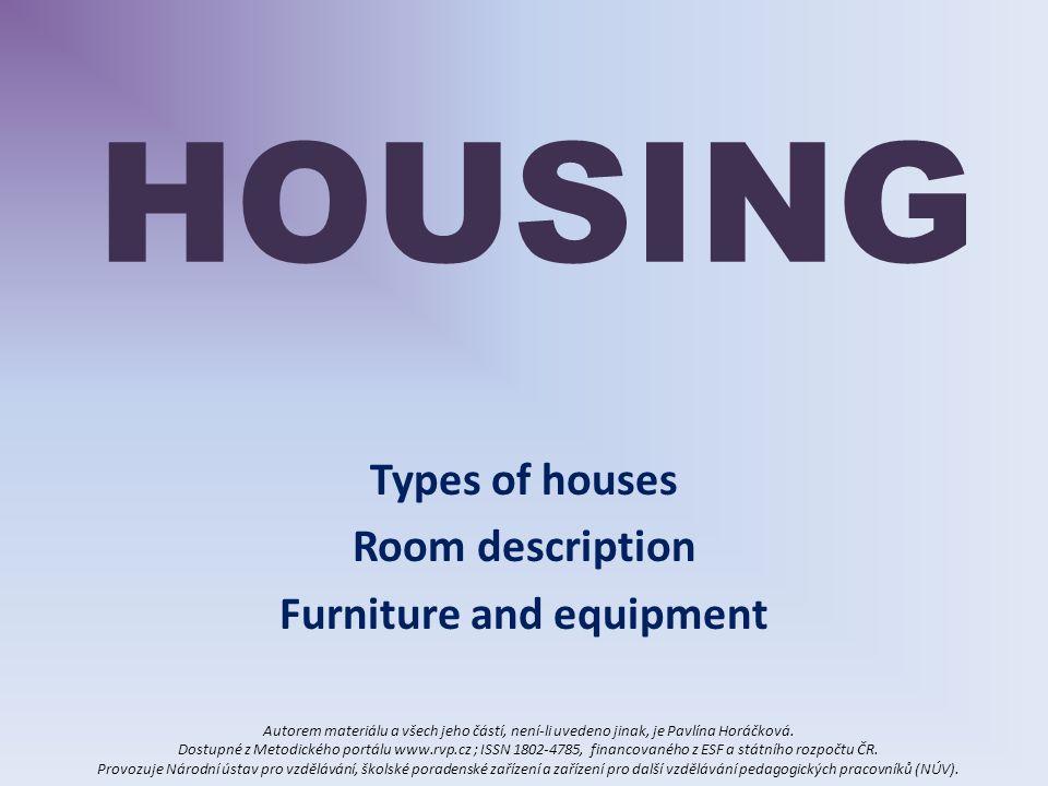 HOUSING Types of houses Room description Furniture and equipment Autorem materiálu a všech jeho částí, není-li uvedeno jinak, je Pavlína Horáčková.