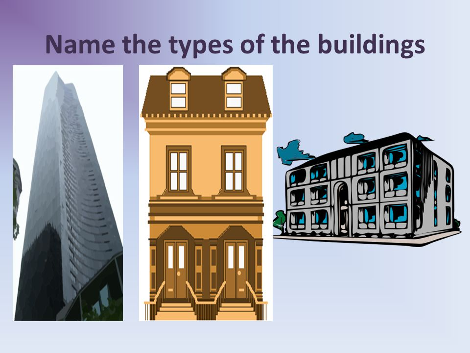 Name the types of the buildings