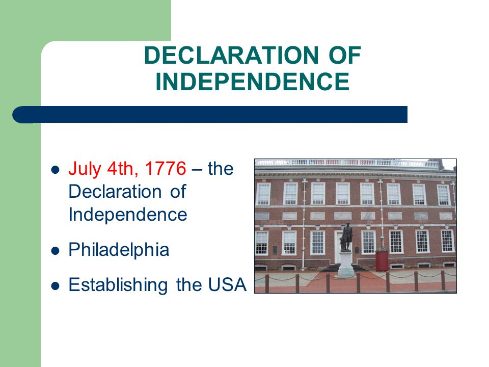 DECLARATION OF INDEPENDENCE July 4th, 1776 – the Declaration of Independence Philadelphia Establishing the USA