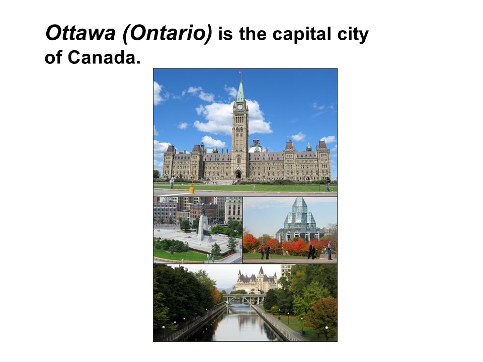 Ottawa (Ontario) is the capital city of Canada.