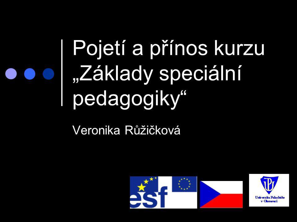 """Pojetí a přínos kurzu """"Základy speciální pedagogiky"""" Veronika Růžičková"""