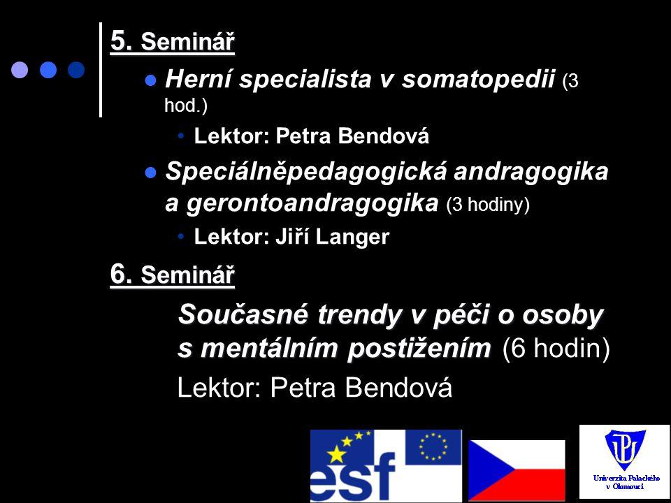 5. Seminář Herní specialista v somatopedii (3 hod.) Lektor: Petra Bendová Speciálněpedagogická andragogika a gerontoandragogika (3 hodiny) Lektor: Jiř