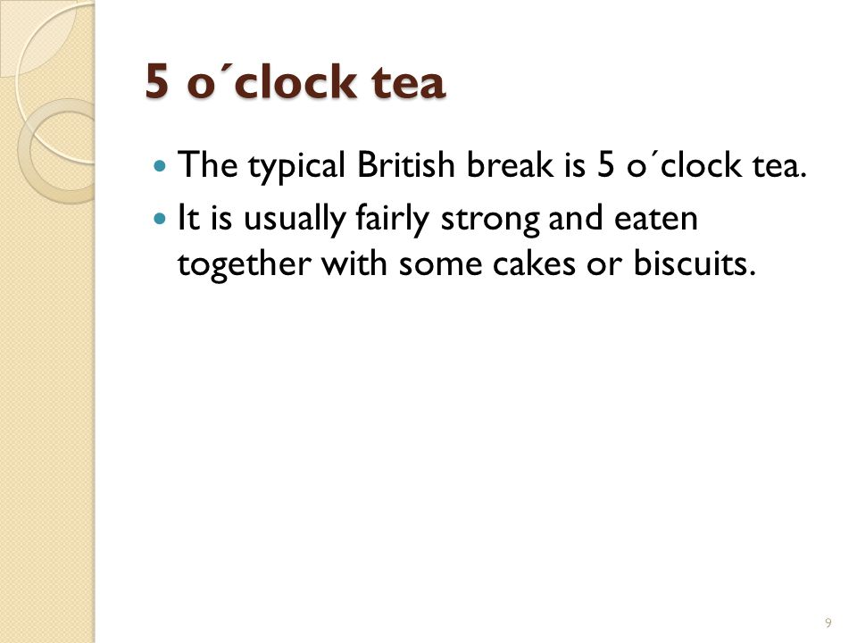 5 o´clock tea The typical British break is 5 o´clock tea.