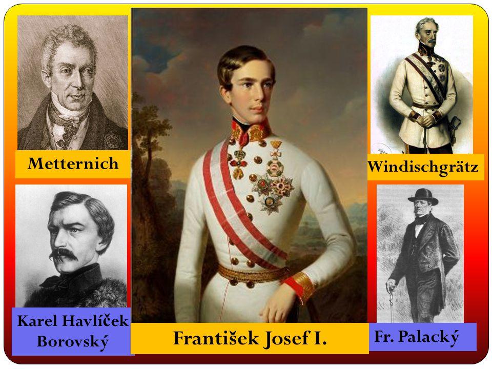 MetternichFerdinand V. Windischgrätz Karel Havlí č ek Borovský J. V. Fri č Fr. Palacký František Josef I.