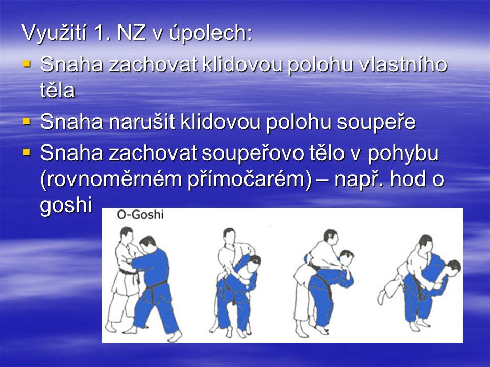 Využití 1. NZ v úpolech:  Snaha zachovat klidovou polohu vlastního těla  Snaha narušit klidovou polohu soupeře  Snaha zachovat soupeřovo tělo v poh