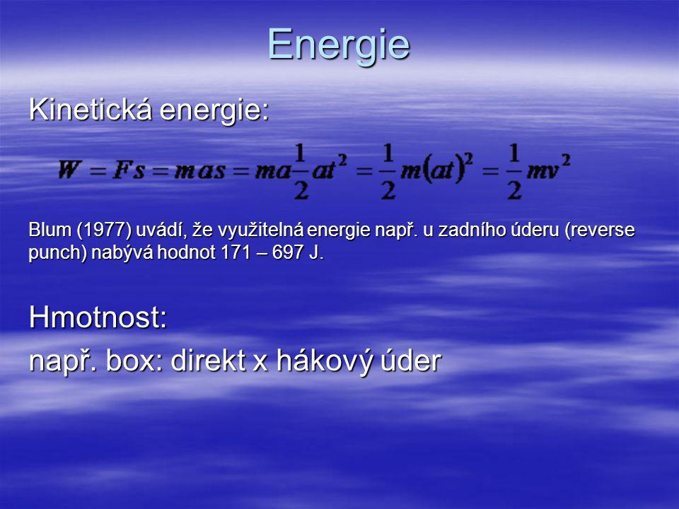 Energie Kinetická energie: Blum (1977) uvádí, že využitelná energie např. u zadního úderu (reverse punch) nabývá hodnot 171 – 697 J. Hmotnost: např. b