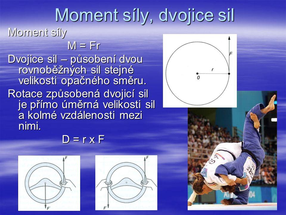 Moment síly, dvojice sil Moment síly M = Fr Dvojice sil – působení dvou rovnoběžných sil stejné velikosti opačného směru. Rotace způsobená dvojicí sil
