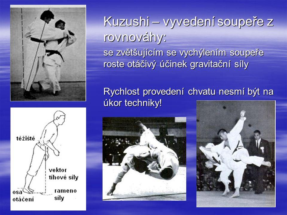 Kuzushi – vyvedení soupeře z rovnováhy: se zvětšujícím se vychýlením soupeře roste otáčivý účinek gravitační síly Rychlost provedení chvatu nesmí být