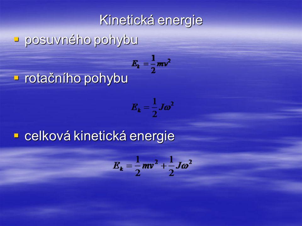 Kinetická energie  posuvného pohybu  rotačního pohybu  celková kinetická energie