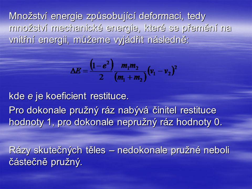 Množství energie způsobující deformaci, tedy množství mechanické energie, které se přemění na vnitřní energii, můžeme vyjádřit následně: kde e je koef