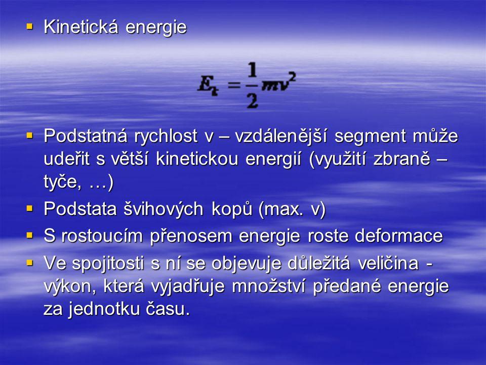  Kinetická energie  Podstatná rychlost v – vzdálenější segment může udeřit s větší kinetickou energií (využití zbraně – tyče, …)  Podstata švihovýc