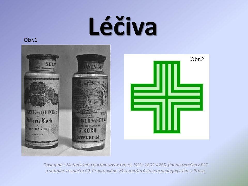 Vysvětlení pojmu a dělení Léčiva Léčiva slouží k předcházení a léčení nemocí Rozdělení: – Přírodní – léčiva pocházející z přírodních materiálů – Umělá – léčiva vyrobená v laboratoři – Do léčiv můžeme řadit: – Potravinové doplňky – Léky – Léky (budeme se dále zabývat) Obr.3 Obr.4 Dostupné z Metodického portálu www.rvp.cz, ISSN: 1802-4785, financovaného z ESF a státního rozpočtu CR.