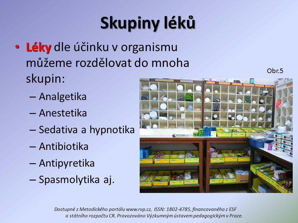 Skupiny léků Léky Léky dle účinku v organismu můžeme rozdělovat do mnoha skupin: – Analgetika – Anestetika – Sedativa a hypnotika – Antibiotika – Antipyretika – Spasmolytika aj.