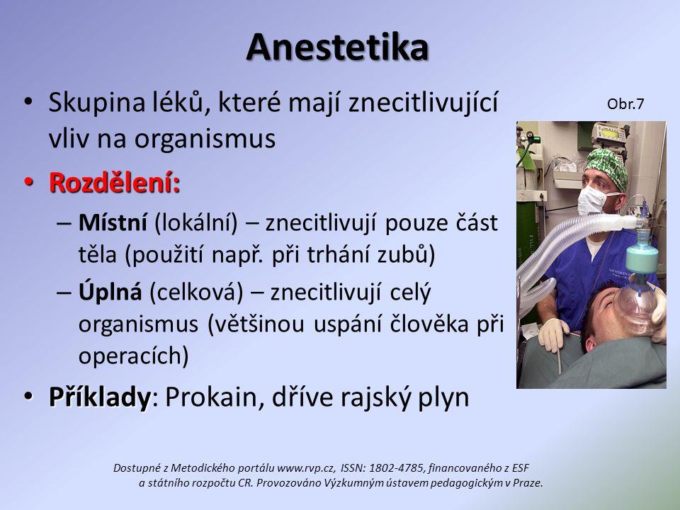 Anestetika Skupina léků, které mají znecitlivující vliv na organismus Rozdělení: Rozdělení: – Místní (lokální) – znecitlivují pouze část těla (použití např.