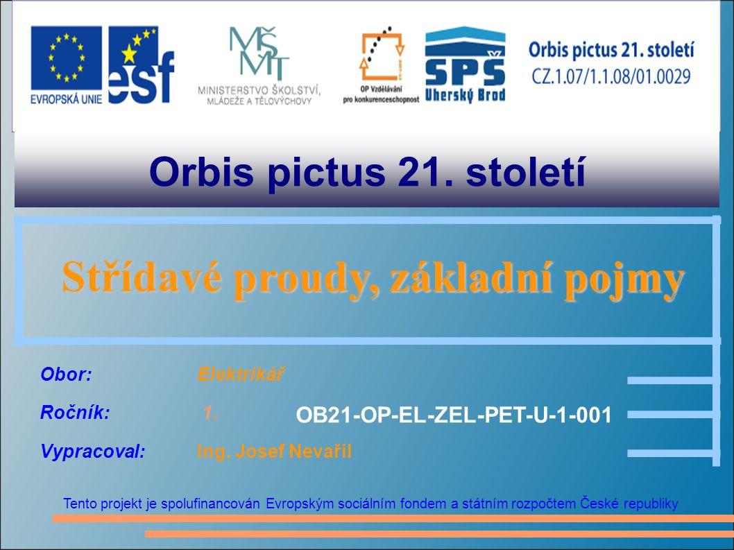 Orbis pictus 21. století Tento projekt je spolufinancován Evropským sociálním fondem a státním rozpočtem České republiky Střídavé proudy, základní poj