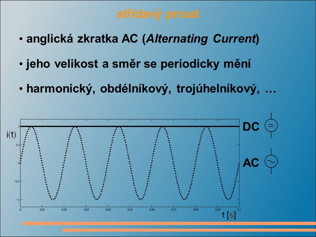 střídavý proud anglická zkratka AC (Alternating Current) jeho velikost a směr se periodicky mění harmonický, obdélníkový, trojúhelníkový, … DC AC