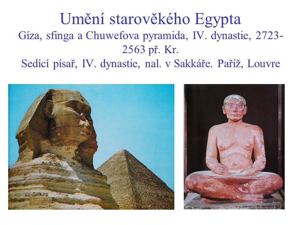 Umění starověkého Egypta Gíza, sfinga a Chuwefova pyramida, IV. dynastie, 2723- 2563 př. Kr. Sedící písař, IV. dynastie, nal. v Sakkáře. Paříž, Louvre