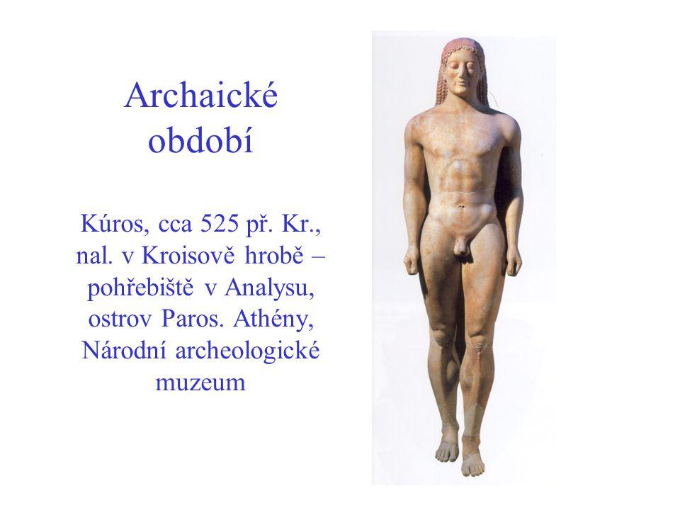 Archaické období Kúros, cca 525 př. Kr., nal. v Kroisově hrobě – pohřebiště v Analysu, ostrov Paros. Athény, Národní archeologické muzeum