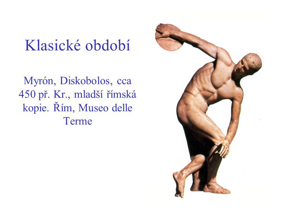Klasické období Myrón, Diskobolos, cca 450 př. Kr., mladší římská kopie. Řím, Museo delle Terme